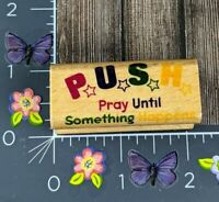 StampCraft Rubber Stamp Push Pray Until Something Happens Wood #C80