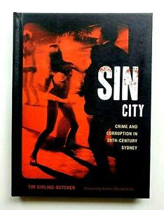 Sin City: Crime and Corruption in 20th-century Sydney By Tim Girling-Butcher
