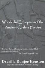 Wonderful Ethiopians of the Ancient Cushite Empire by Houston, Drusilla Dunjee