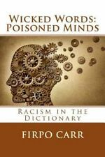 Wicked Words: Poisoned Minds : Racism in the Dictionary: By Carr, Firpo