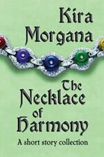 The Necklace of Harmony : A Short Story Collection by Kira Morgana (2013,...