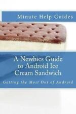 A Newbies Guide to Android Ice Cream Sandwich: Getting the Most Out of-ExLibrary