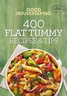Good Housekeeping 400 Flat Tummy Recipes and Tips by Good Housekeeping and...