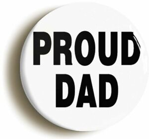 PROUD DAD DADDY BADGE BUTTON PIN (Size is 2inch / 50mm diameter)