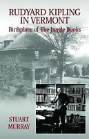 NEW Rudyard Kipling in Vermont: Birthplace of The Jungle Books by Stuart Murray