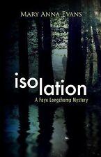 Isolation A Faye Longchamp Mystery by Mary Anna Evans (2015) HC/DJ 1st Ed.