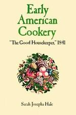 "Early American Cookery: ""The Good Housekeeper,"" 1841 - New - Hale, Sarah Josepha"