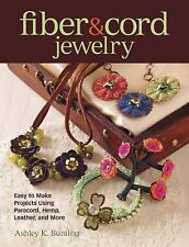 Fiber and Cord Jewelry : Easy to Make Projects Using Paracord, Hemp, Leather...