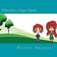 What Does 'Vegan' Mean? by Nancy Arenas (2014, Paperback)