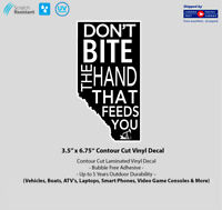"""3.5"""" x 6.75"""" Don't Bite The Hand That Feeds You Laminated Vinyl Decal"""