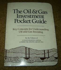 The Oil and Gas Investment Pocket Guide Key Concepts Consolidated Capital