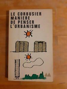 Le Corbusier - Manière de penser l'urbanisme - Ed. Gonthier (1963)