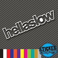 HELLASLOW VINYL STICKER DECAL STOCK REAL SLOW CAR DAILY DRIVEN BROKE FRESH JDM