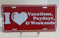 I love vacations, paydays & weekends Funny Novelty License Plate Car Tag