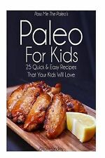Pass Me The Paleo's Paleo For Kids: 25 Quick and Easy Recipes That Your Kids Wil