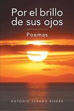 Por el Brillo de Sus Ojos : Poemas by Antonio Jurado Rivera (2013, Paperback)