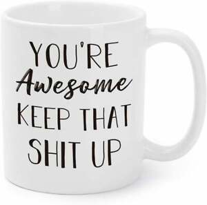 You're Awesome Keep That Up Coffee Mug