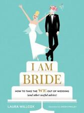 I AM BRIDE: How to Take the WE Out of Wedding and Other Useful Advice