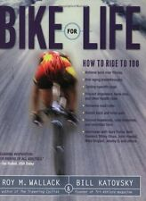 Bike for Life: How to Ride to 100 by Roy M. Wallack, Bill Katovsky