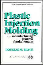 Plastic Injection Molding Manufacturing Process Fundamentals by D. Bryce...