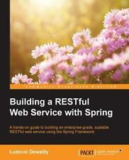 Building a RESTful Web Service with Spring by Ludovic Dewailly (2015, Paperback)
