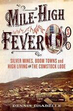 Mile-High Fever Silver Mines, Boom Towns and High Living on the Comstock Nevada