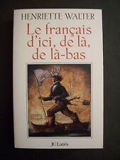 Le Français d'ici , de là , de là-bas / Henriette Walter / éd. JC Lattès - 1998