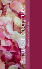 Petals of Gratitude : A Guide to Intentionally Expressing Gratitude for...