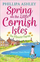 Spring on the Little Cornish Isles: The Flower Farm,Phillipa Ashley