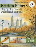 Matthew Palmer's Step-by-Step Guide to Watercolour Painting by Matthew Palmer, N