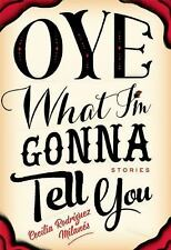 Oye What I'm Gonna Tell You by Cecilia Rodriguez Milanes (2015, Paperback)