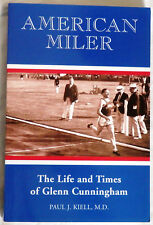 American Miler : The Life and Times of Glenn Cunningham by Paul J. Kiell
