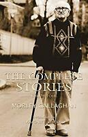 Complete Stories of Morley Callaghan by Callaghan, Morley