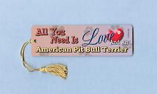 """All You Need Is Love"" - American Pit Bull Terrier - Tassel Bookmark - Ayn# 036"