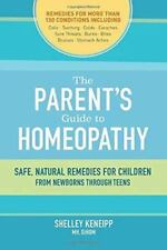 The Parents' Guide to Homeopathy : Safe, Natural Remedies for Children, from...