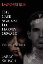 Impossible: The Case Against Lee Harvey Oswald (volume Three): By Barry Krusch