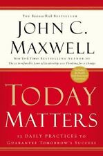 Today Matters: 12 Daily Practices to Guarantee Tomorrow's Success - John C Maxw