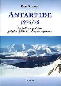 Remo Terranova ANTARTIDE 1975/76 STORIA DI UNA SPEDIZIONE GEOLOGICA,ALPINISTICA
