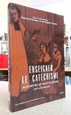 ENSEIGNER LE CATÉCHISME,  AUTORITÉS ET INSTITUTIONS.  R. BRODEUR ET B. CAULIER