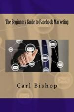 Beginners Guide to Facebook Marketing, Paperback by Bishop, Carl, Like New Us...