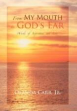 From My Mouth to God's Ear : Words of Inspiration and Love by Olanda Carr...