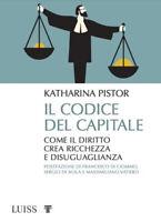 Il codice del capitale. Come il diritto crea ricchezza ... - Pistor Katharina