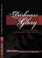 The Darkness and the Glory: His Cup and the Glory from Gethsemane to the