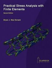 Practical Stress Analysis With Finite Elements (2nd Edition): By Bryan J Mac ...