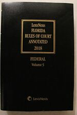 LexisNexis Florida Rules of Court, Annotated 2018 Federal Vol 5