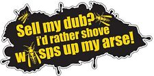 SELL MY DUB I'D RATHER SHOVE WASP UP MY A**E ! sticker camper 150mm wide VW