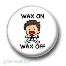 Wax On Wax Off 1 Inch / 25mm Pin Button Badge Karate Kid Kickboxer Martial Arts