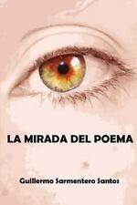 La Mirada Del Poema : Poemario de 50 Poemas y 20 Haikus - Senryus by...