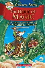 The Hour of Magic (Geronimo Stilton and the Kingdom of Fantasy #8): By Stilto...