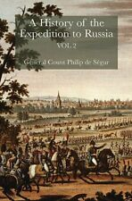 A History of the Expedition to Russia Vol. 2 By General Count Philip de Segur